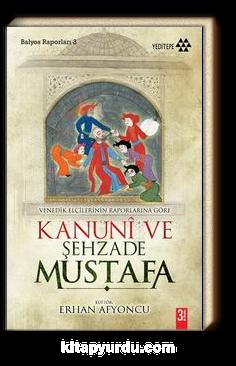 Kanuni ve Şehzade Mustafa & Venedikli Elçilerin Raporlarına Göre Balyoz Raporları -3