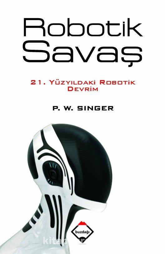 Robotik Savaş21. Yüzyıldaki Robotik Devrim - P. W. Singer pdf epub