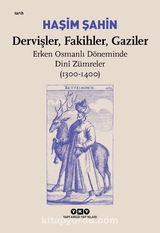 Dervişler, Fakihler, Gaziler / Erken Osmanlı Döneminde Dini Zümreler (1300-1400) - Haşim Şahin pdf epub