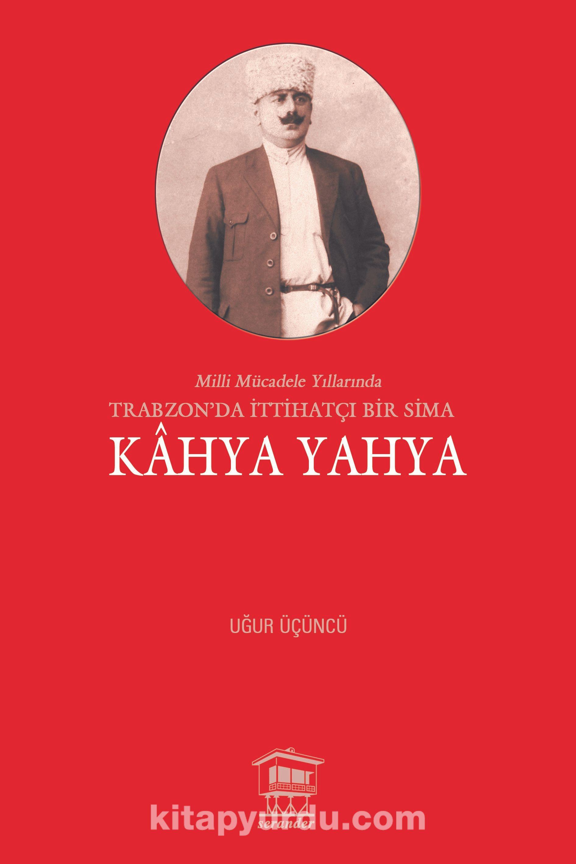 Milli Mücadele Yıllarında Trabzon'da İttihatçı Bir Sima Kahya Yahya - Uğur Üçüncü pdf epub