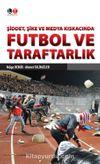 Şiddet, Şike ve Medya Kıskacında Futbol ve Taraftarlık