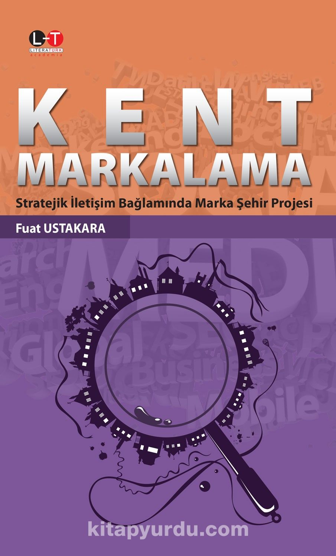 Kent MarkalamaStratejik İletişim Bağlamında Marka Şehir Projesi - Fuat Ustakara pdf epub