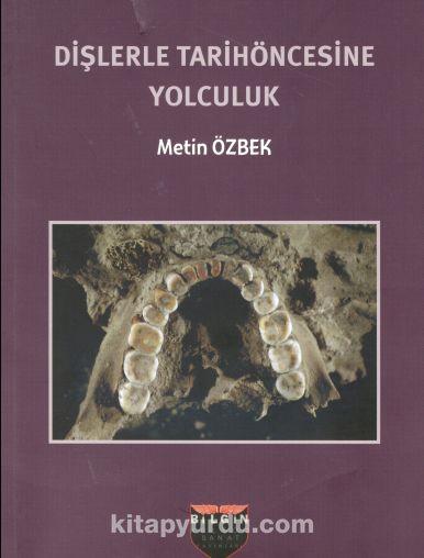 Dişlerle Tarihöncesine Yolculuk - Metin Özbek pdf epub