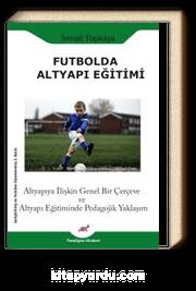 Futbolda Altyapı Eğitimi & Altyapıya İlişkin Genel Bir Çerçeve ve Altyapı Eğitiminde Pedagojik Yaklaşım