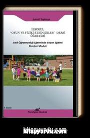 """İlkokul """"Oyun ve Fiziki Etkinlikler"""" Dersi Öğretimi & Sınıf Öğretmenliği Eğitiminde Beden Eğitimi Ders Modeli"""