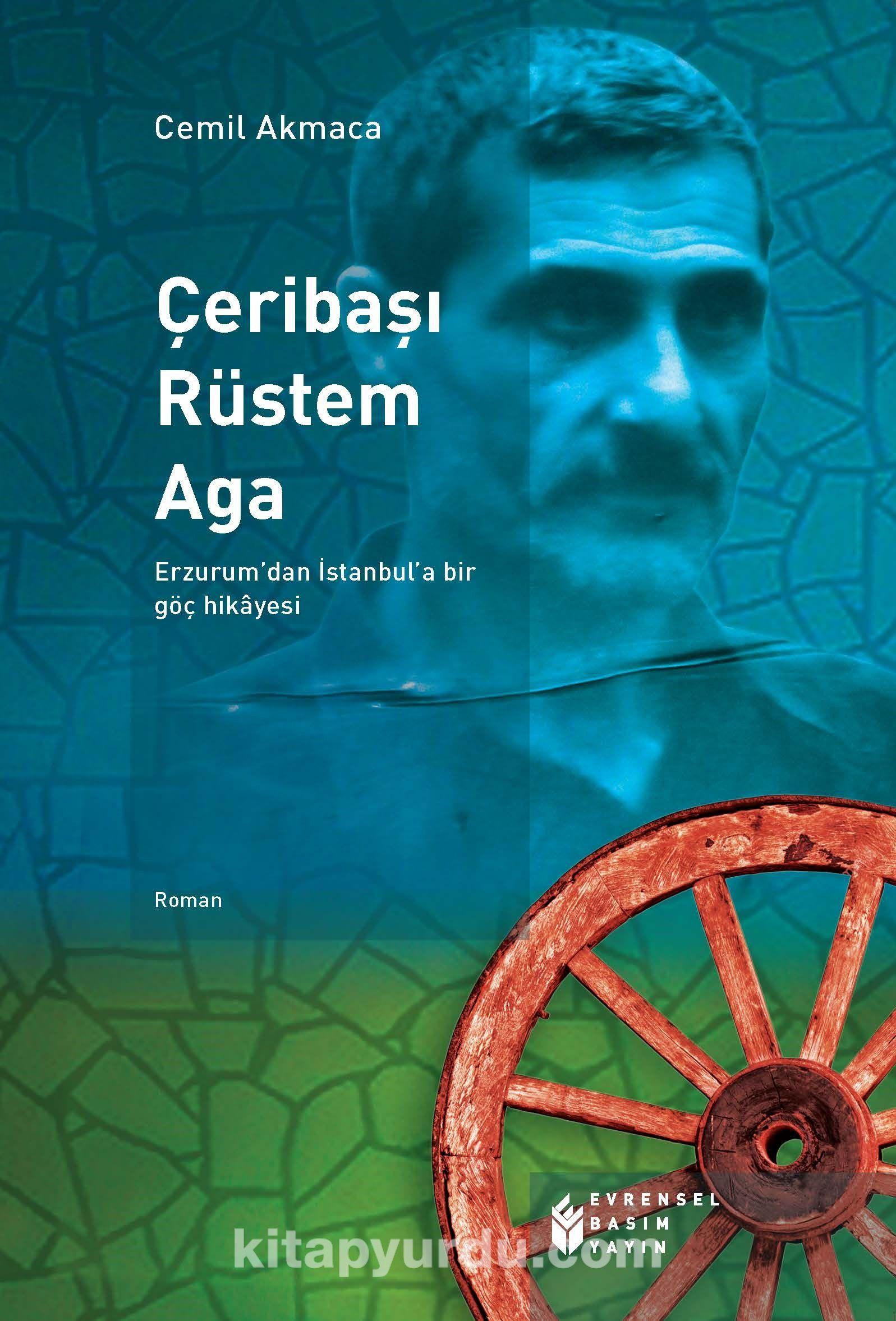 Çeribaşı Rüstem AgaErzurum'dan İstanbul'a Bir Göç Hikayesi - Cemil Akmaca pdf epub