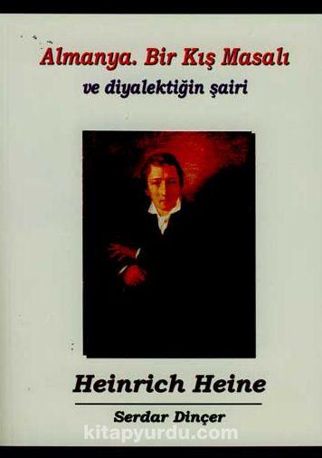 Almanya Bir Kış Masalı ve Diyalektiğin Şairi Heinrich Heine - Serdar Dinçer pdf epub