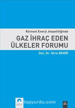 Küresel Enerji Jeopolitiğinde Gaz İhraç Eden Ülkeler Forumu - Doç. Dr. İdris Demir pdf epub
