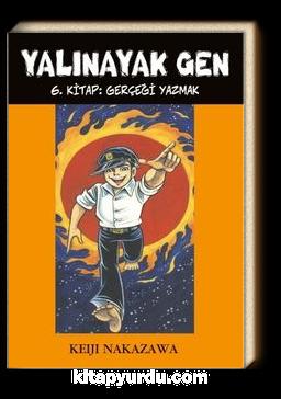 Yalınayak Gen 6. Kitap / Gerçeği Yazmak