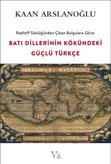 Radloff Sözlüğünden Çıkan Bulgulara Göre: Batı Dillerinin Kökündeki Güçlü Türkçe