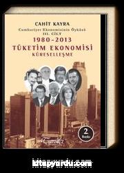 1980-2013 Tüketim Ekonomisi Küreselleşme & Cumhuriyet Ekonomisinin Öyküsü 3. Cilt