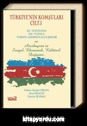 Türkiye'nin Komşuları Cilt -I & XV.Yüzyıldan XXI. Yüzyıla Türkiye-Azerbaycan İlişkileri ve Azerbaycan'ın Sosyal, Ekonomik, Kültürel Değişimi