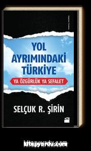 Yol Ayrımındaki Türkiye & Ya Özgürlük Ya Sefalet