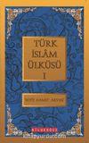 Türk İslam Ülküsü 1 / Bütün Eserleri 1