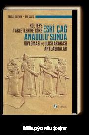 Kültepe Tabletlerine Göre Eski Çağ Anadolu'sunda Diplomasi ve Uluslararası Antlaşmalar
