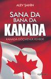 Sana Da Bana Da Kanada & Kanada Göçmenlik Rehberi
