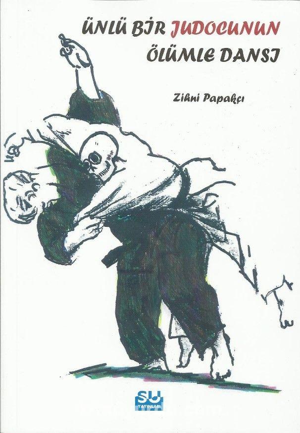 Ünlü Bir Judocunun Ölümle Dansı - Zihni Papakçı pdf epub