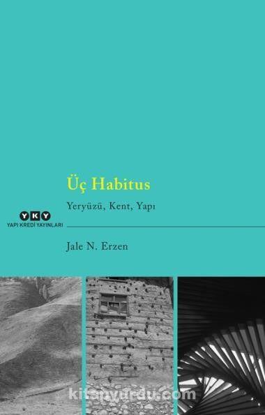 Üç HabitusYeryüzü, Kent, Yapı - Jale Nejdet Erzen pdf epub