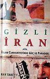 Gizli İran / İslam Cumhuriyetinde Güç ve Paradox