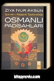 Gayr-ı Resmi Tarihimiz Osmanlı Padişahları