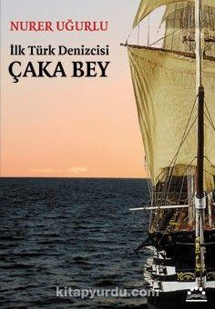 İlk Türk Denizcisi Çaka Bey - Nurer Uğurlu pdf epub