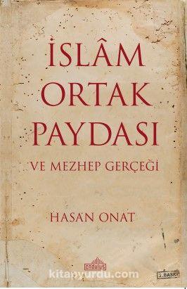 İslam Ortak Paydası ve Mezhep Gerçeği - Hasan Onat pdf epub