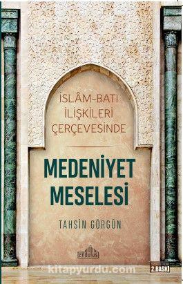 Medeniyet Meselesiİslam ve Batı İlişkileri Çerçevesinde - Tahsin Görgün pdf epub