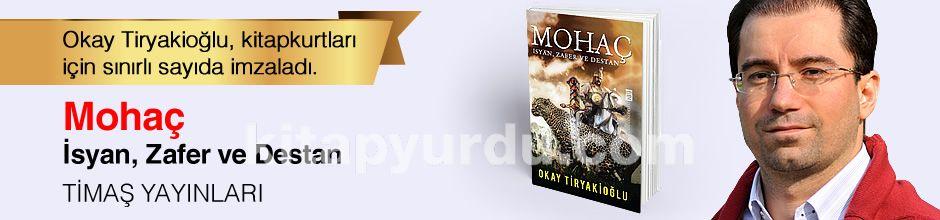 Mohaç & İsyan, Zafer ve Destan. Okay Tiryakioğlu, Kitapkurtları için Sınırlı Sayıda İmzaladı.