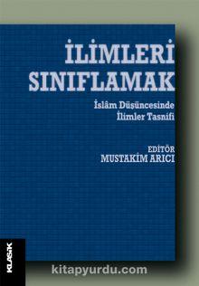 İlimleri Sınıflamak & İslam Düşüncesinde İlim Tasnifleri