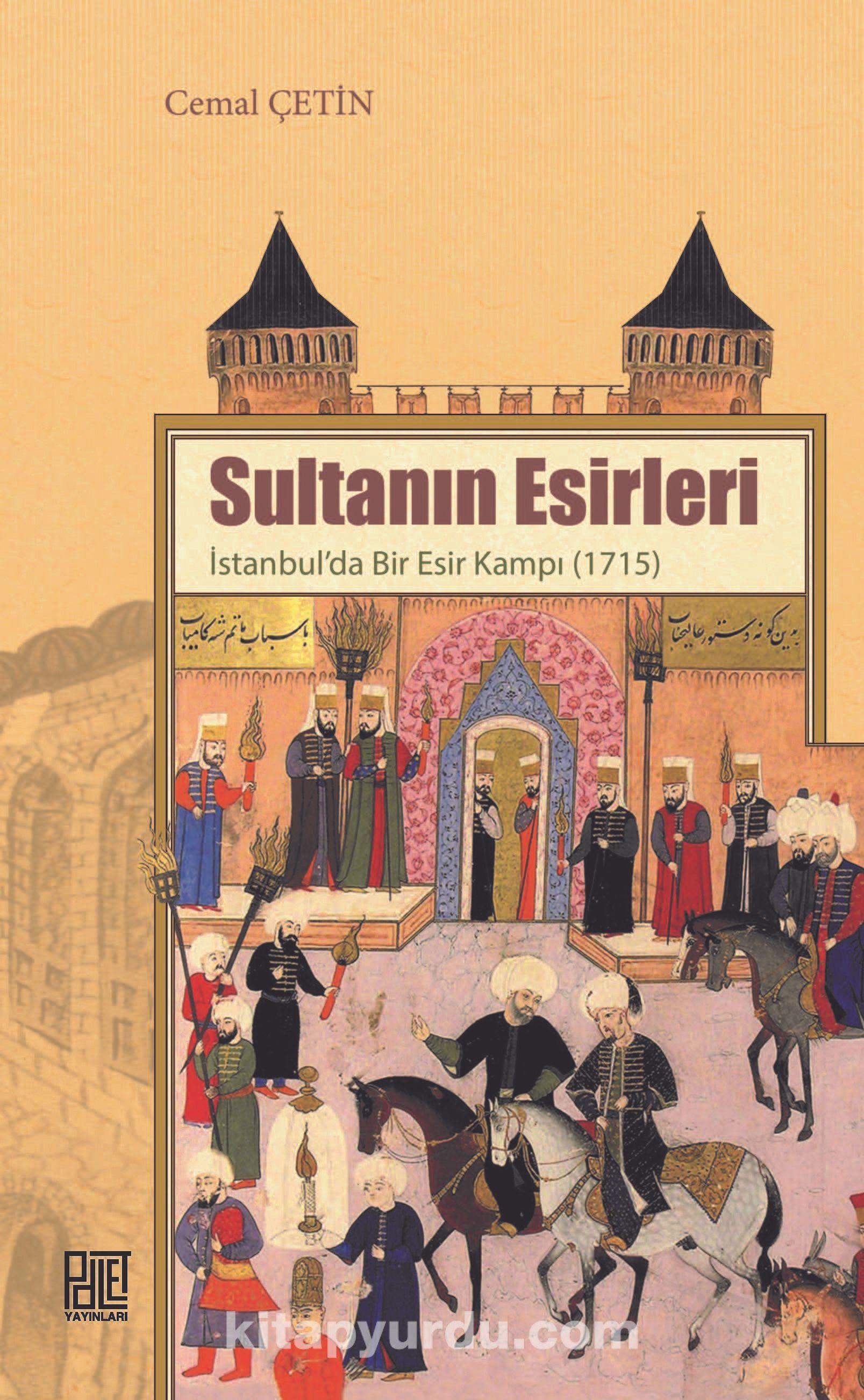 Sultanın Esirleriİstanbul'da Bir Esir Kampı (1715)