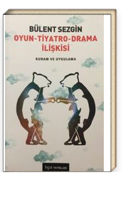 Oyun - Tiyatro - Drama İlişkisi & Kuram ve Uygulama