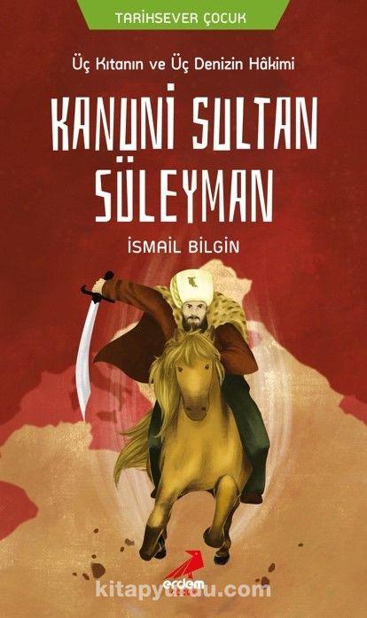 Üç Kıtanın ve Üç Denizin Hakimi Kanuni Sultan Süleyman - İsmail Bilgin pdf epub