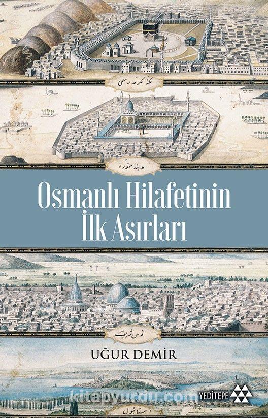 Osmanlı Hilafetinin İlk Asırları - Uğur Demir pdf epub