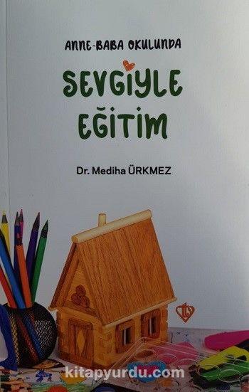 Anne Baba Okulunda Sevgiyle Eğitim - Dr. Mediha Ürkmez pdf epub