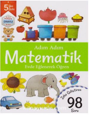 Adım Adım Matematik Evde Eğlenerek Öğren 98 Soru - 5 Yaş Üstü - Kollektif pdf epub