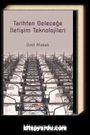 Tarihten Geleceğe İletişim Teknolojileri