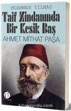 Taif Zindanında Bir Kesik Baş Ahmet Mithat Paşa