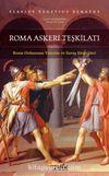 Roma Askeri Teşkilatı & Roma Ordusunun Yönetim ve Savaş Stratejileri