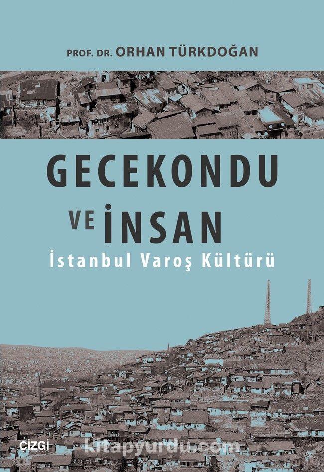 Gecekondu ve İnsanİstanbul Varoş Kültürü