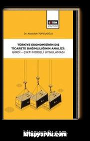 Türkiye Ekonomisinin Dış Ticarete Bağımlılığının Analizi: Girdi-Çıktı Modeli Uygulaması