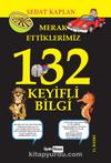 Merak Ettiklerimiz 132 Keyifli Bilgi