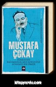 Mustafa Çokay & Türkistan Bağımsızlık Mücadelesine Adanmış Bir Ömür