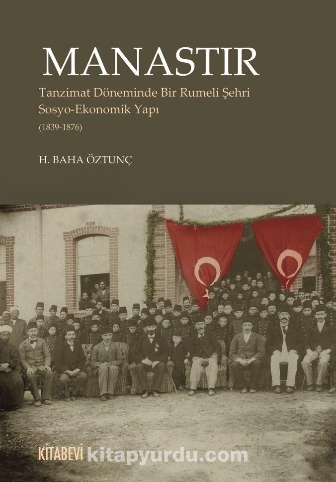 ManastırTanzimat Döneminde Bir Rumeli ŞehriSosyo-Ekonomik Yapı (1839-1876) - H. Baha Öztunç pdf epub