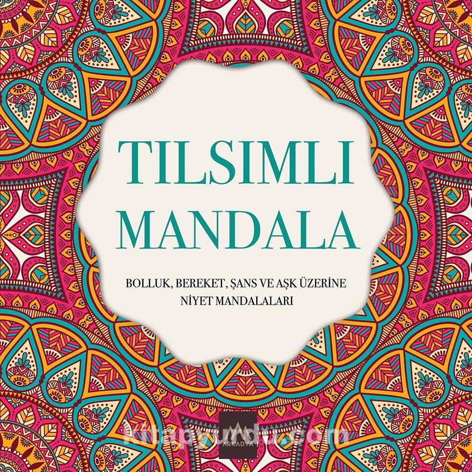 Tılsımlı MandalaBolluk, Bereket, Şans ve Aşk Üzerine Niyet Mandalaları -  pdf epub