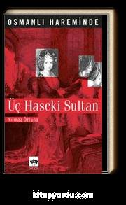 Osmanlı Hareminde Üç Haseki Sultan