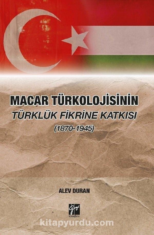 Macar Türkolojisinin Türklük Fikrine Katkısı (1870-1945) - Alev Duran pdf epub