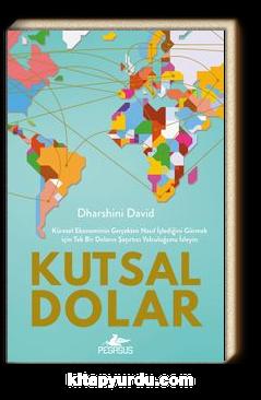 Kutsal Dolar: Küresel Ekonominin  Gerçekten Nasıl İşlediğini Görmek için Tek Bir Doların Şaşırtıcı Yolculuğunu İzleyin