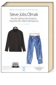 Steve Jobs Olmak (Ciltli) & Kendini Bilmez Bir Küstahın, Vizyoner Bir Lidere Dönüşümü