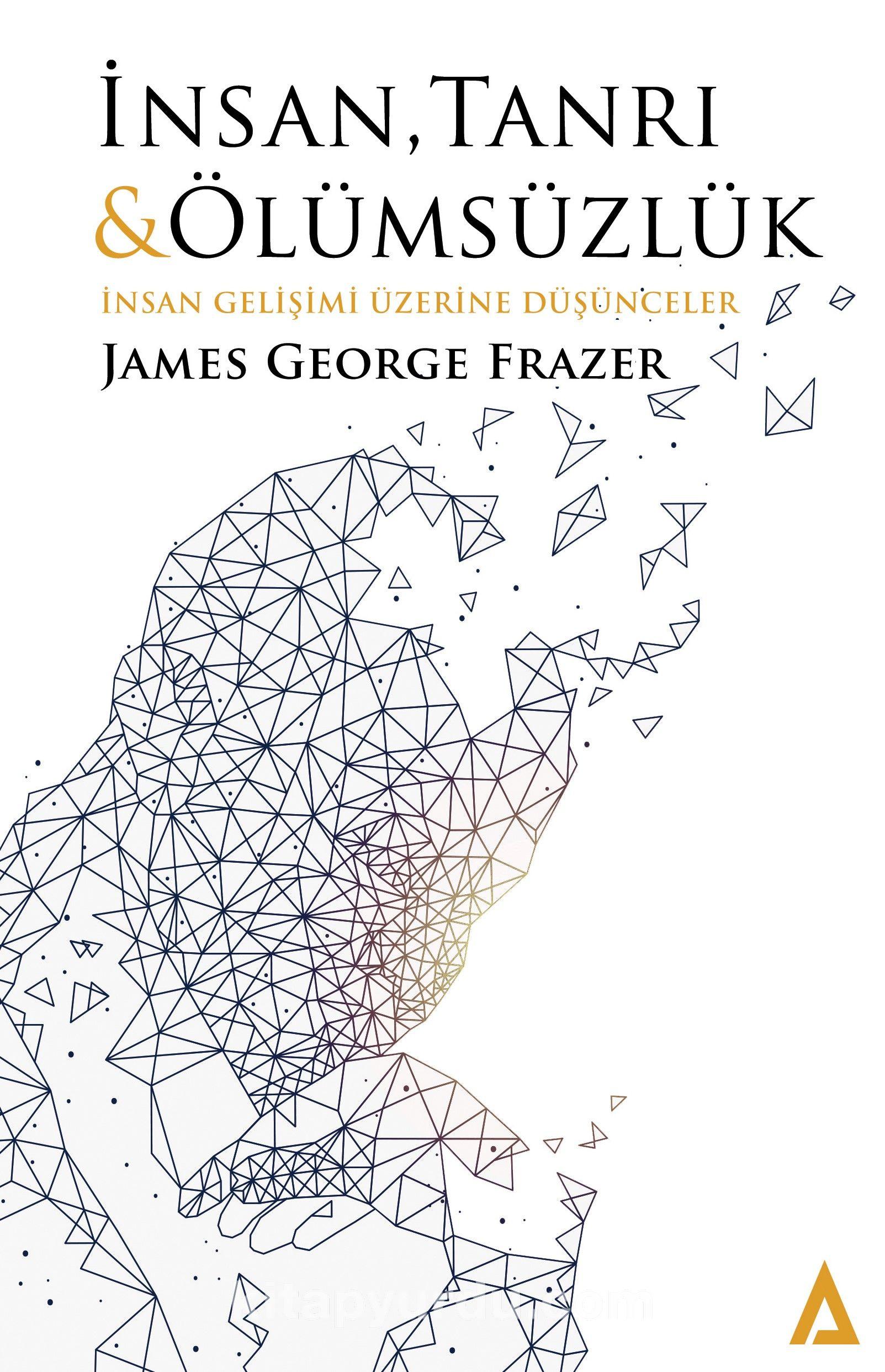 İnsan, Tanrı Ve Ölümsüzlükİnsan Gelişimi Üzerine Düşünceler - James George Frazer pdf epub