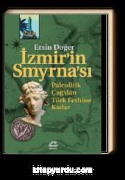 İzmir'in Smyrna'sı Paleolitik Çağ'dan Türk Fethine Kadar